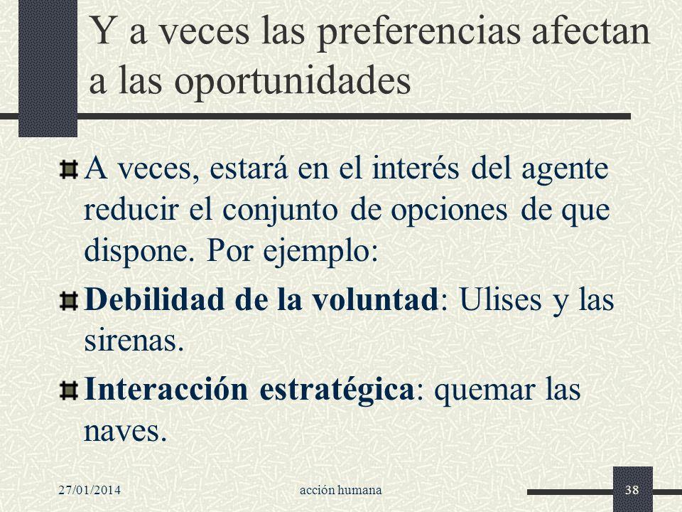 27/01/2014acción humana38 Y a veces las preferencias afectan a las oportunidades A veces, estará en el interés del agente reducir el conjunto de opcio
