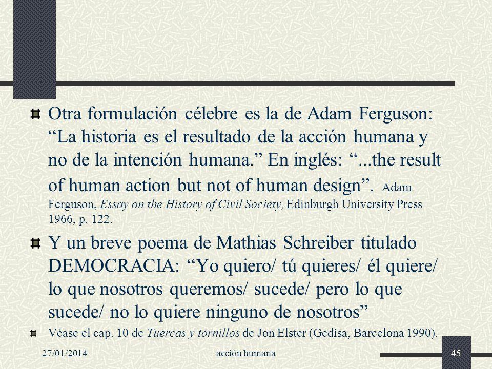 27/01/2014acción humana45 Otra formulación célebre es la de Adam Ferguson: La historia es el resultado de la acción humana y no de la intención humana