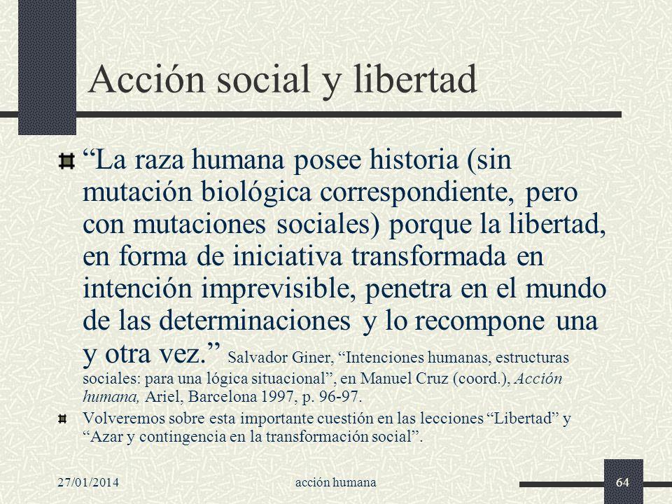 27/01/2014acción humana64 Acción social y libertad La raza humana posee historia (sin mutación biológica correspondiente, pero con mutaciones sociales