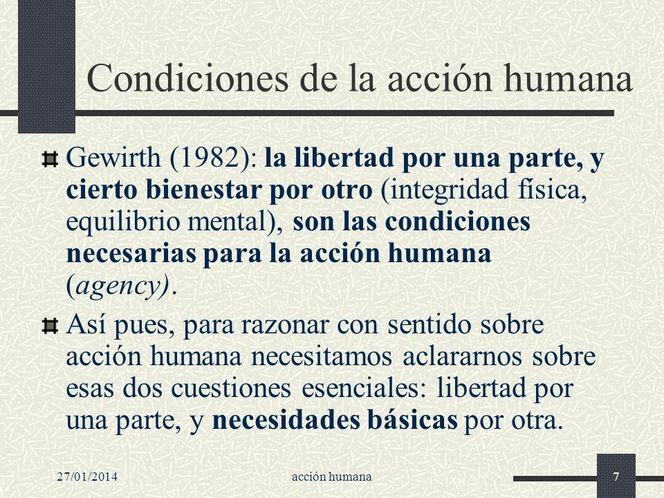 27/01/2014acción humana7 Condiciones de la acción humana Gewirth (1982): la libertad por una parte, y cierto bienestar por otro (integridad física, eq