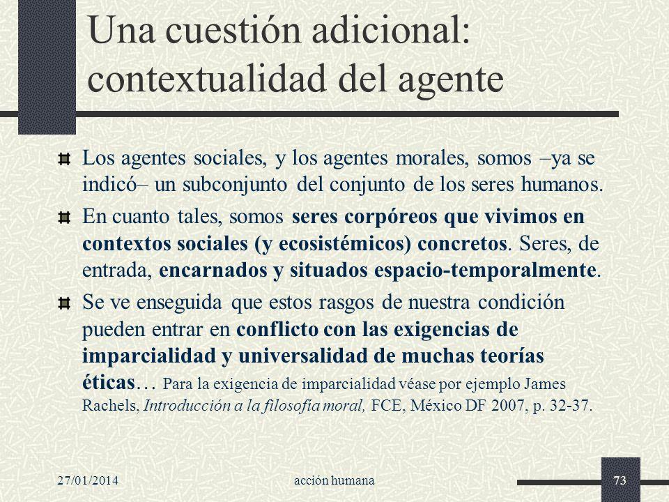 Una cuestión adicional: contextualidad del agente Los agentes sociales, y los agentes morales, somos –ya se indicó– un subconjunto del conjunto de los