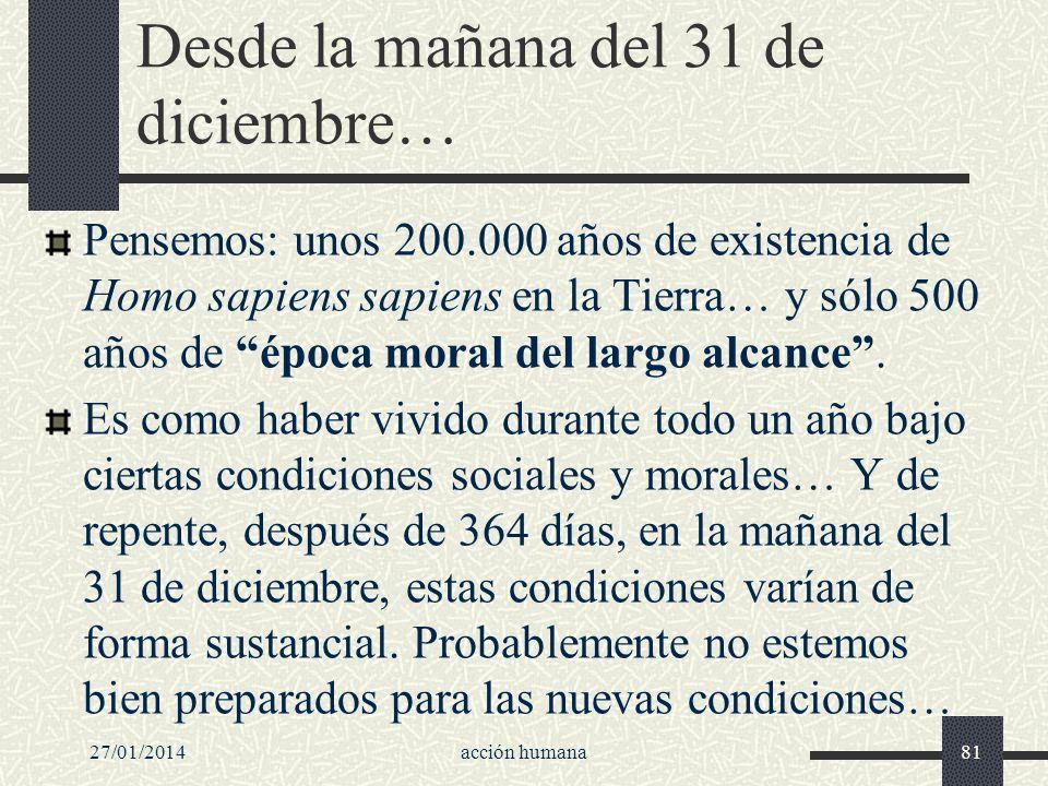 Desde la mañana del 31 de diciembre… Pensemos: unos 200.000 años de existencia de Homo sapiens sapiens en la Tierra… y sólo 500 años de época moral de