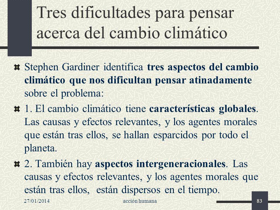 Tres dificultades para pensar acerca del cambio climático Stephen Gardiner identifica tres aspectos del cambio climático que nos dificultan pensar ati