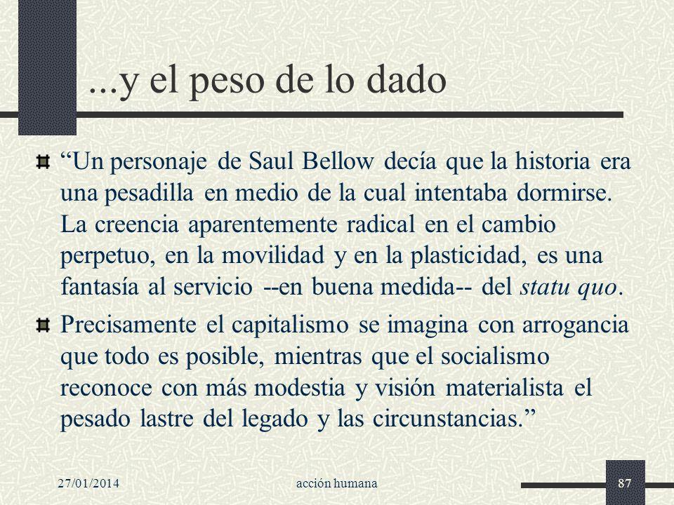 27/01/2014acción humana87...y el peso de lo dado Un personaje de Saul Bellow decía que la historia era una pesadilla en medio de la cual intentaba dor