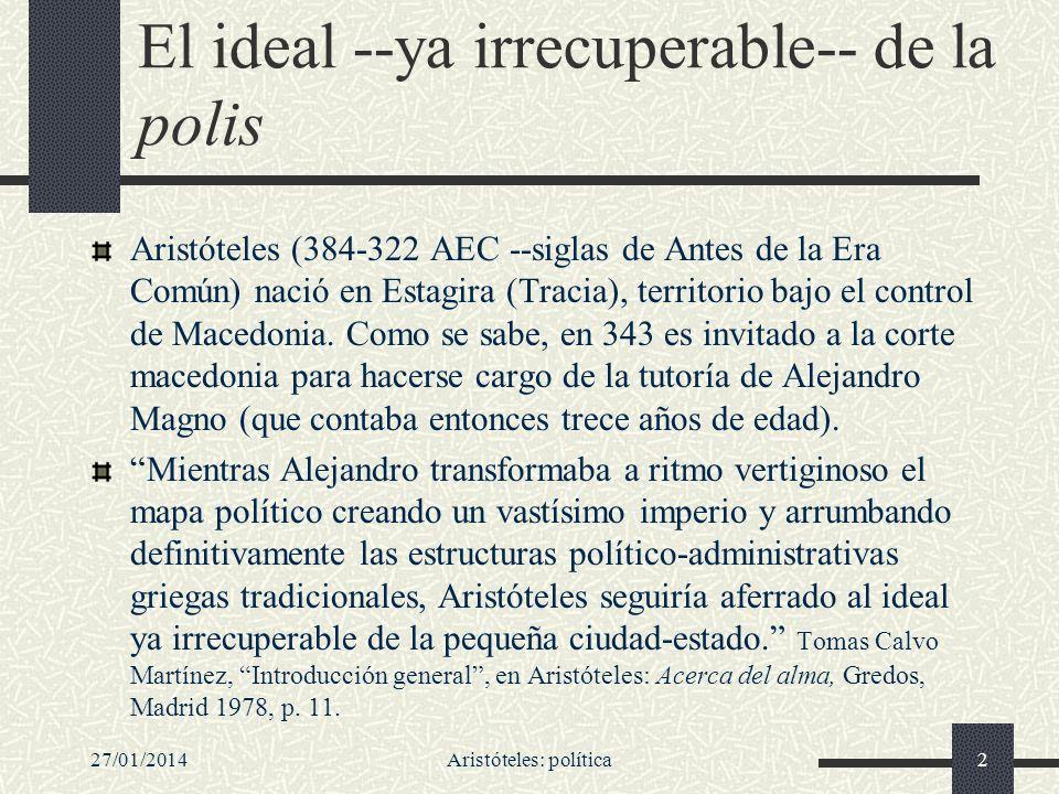 27/01/2014Aristóteles: política2 El ideal --ya irrecuperable-- de la polis Aristóteles (384-322 AEC --siglas de Antes de la Era Común) nació en Estagi
