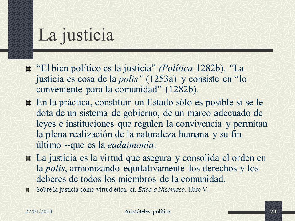 27/01/2014Aristóteles: política23 La justicia El bien político es la justicia (Política 1282b). La justicia es cosa de la polis (1253a) y consiste en