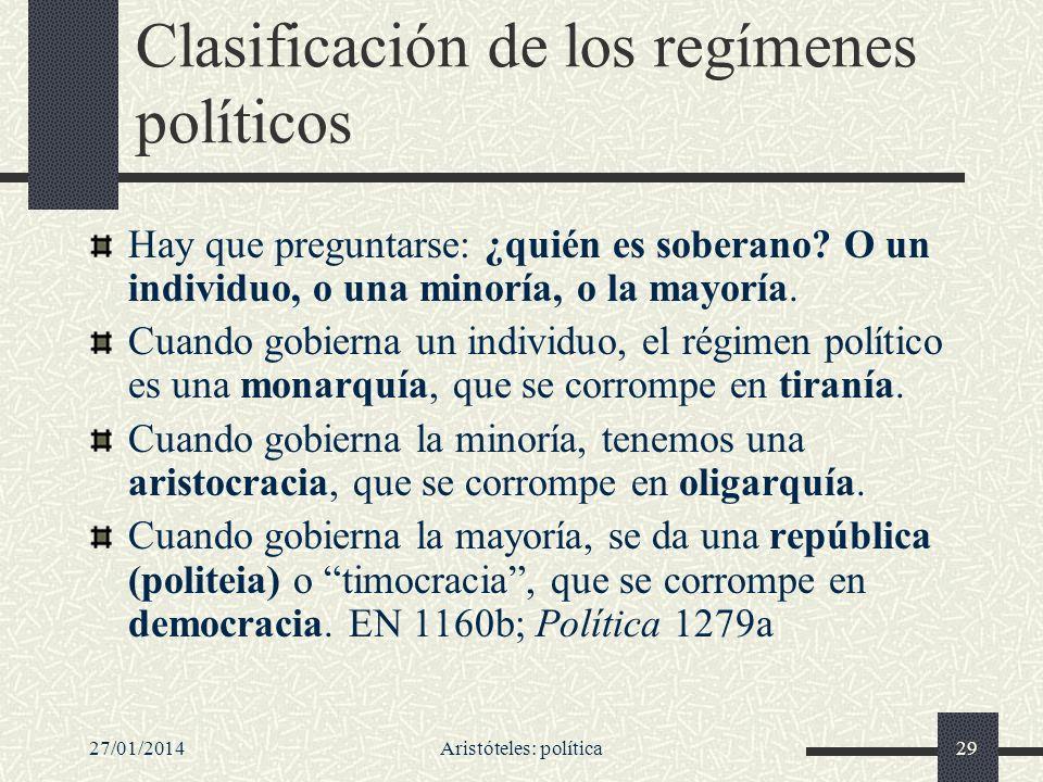 27/01/2014Aristóteles: política29 Clasificación de los regímenes políticos Hay que preguntarse: ¿quién es soberano? O un individuo, o una minoría, o l