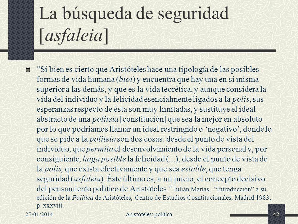 27/01/2014Aristóteles: política42 La búsqueda de seguridad [asfaleia] Si bien es cierto que Aristóteles hace una tipología de las posibles formas de v