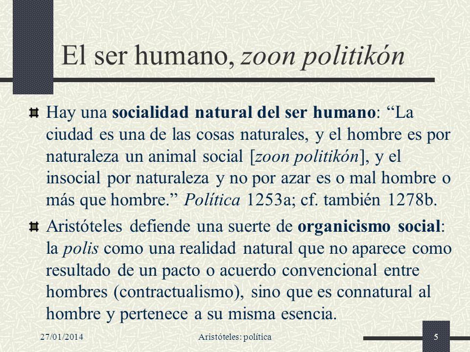 27/01/2014Aristóteles: política5 El ser humano, zoon politikón Hay una socialidad natural del ser humano: La ciudad es una de las cosas naturales, y e