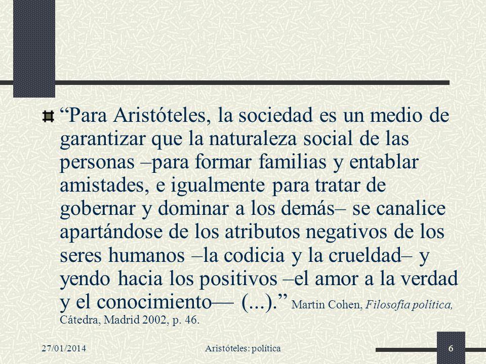 27/01/2014Aristóteles: política6 Para Aristóteles, la sociedad es un medio de garantizar que la naturaleza social de las personas –para formar familia