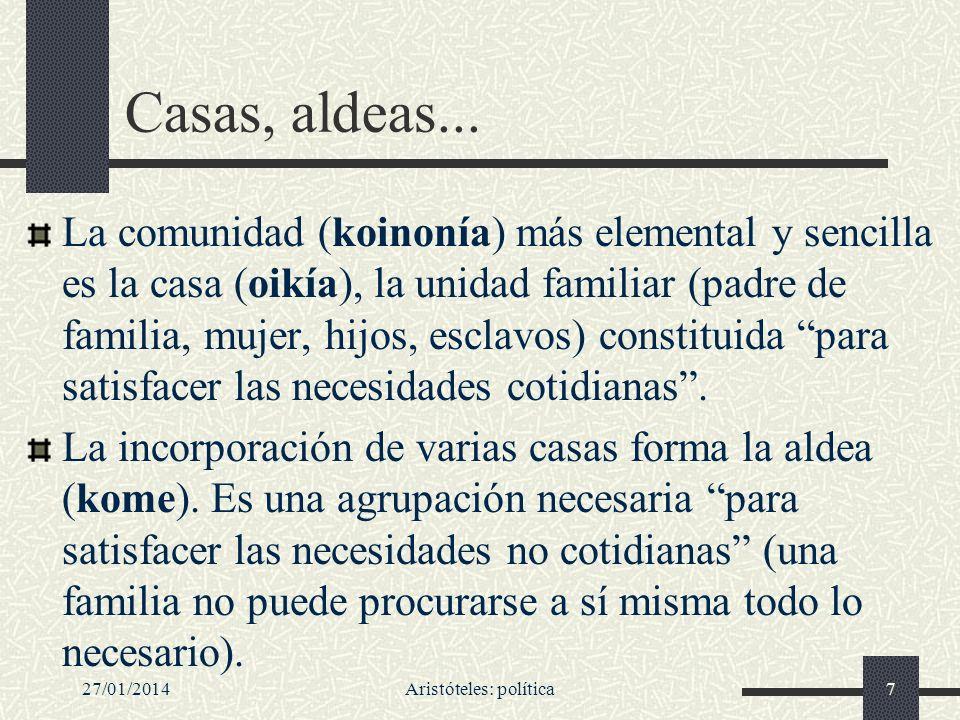 27/01/2014Aristóteles: política7 Casas, aldeas... La comunidad (koinonía) más elemental y sencilla es la casa (oikía), la unidad familiar (padre de fa