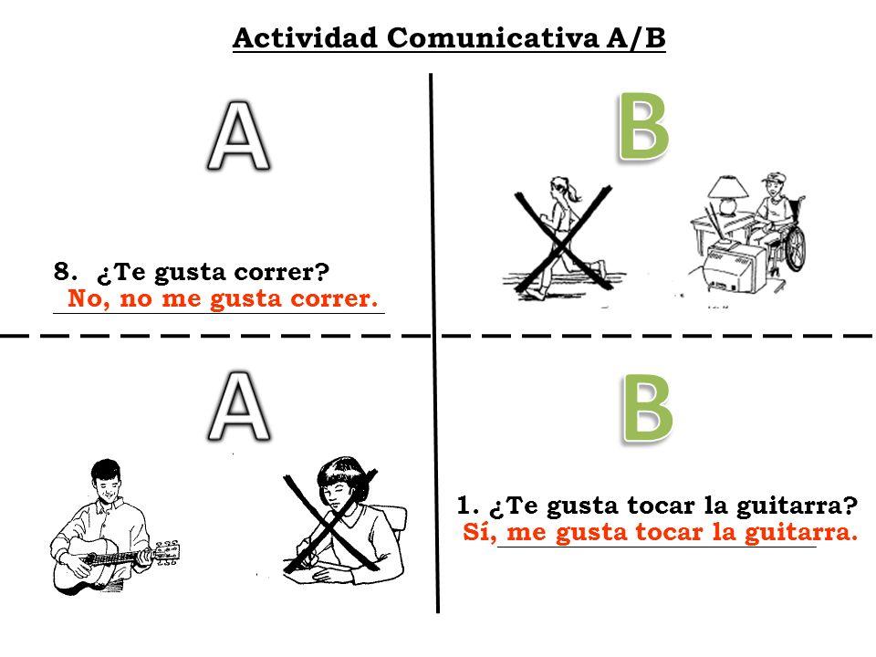 Actividad Comunicativa A/B 8. ¿Te gusta correr? __________________________ 1. ¿Te gusta tocar la guitarra? _________________________ No, no me gusta c