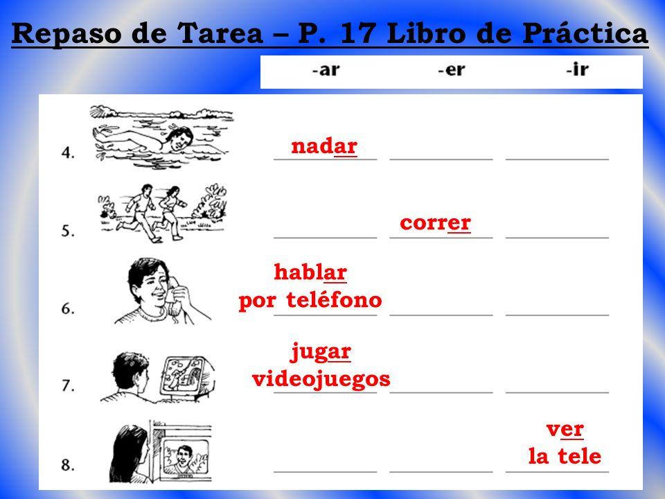 Repaso de Tarea – P. 17 Libro de Práctica nadar correr hablar por teléfono jugar videojuegos ver la tele