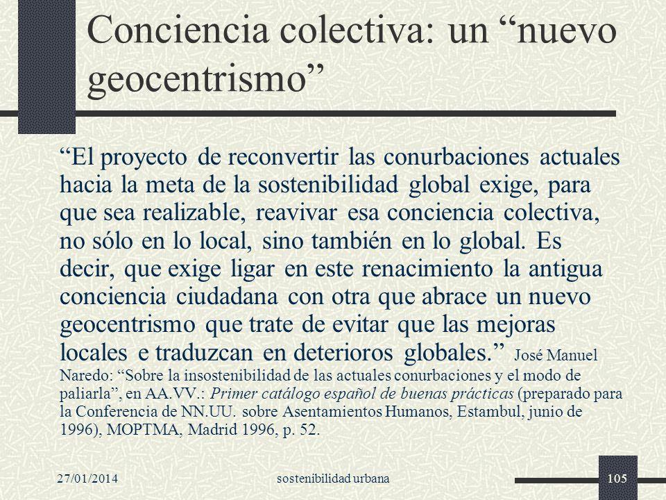 27/01/2014sostenibilidad urbana105 Conciencia colectiva: un nuevo geocentrismo El proyecto de reconvertir las conurbaciones actuales hacia la meta de