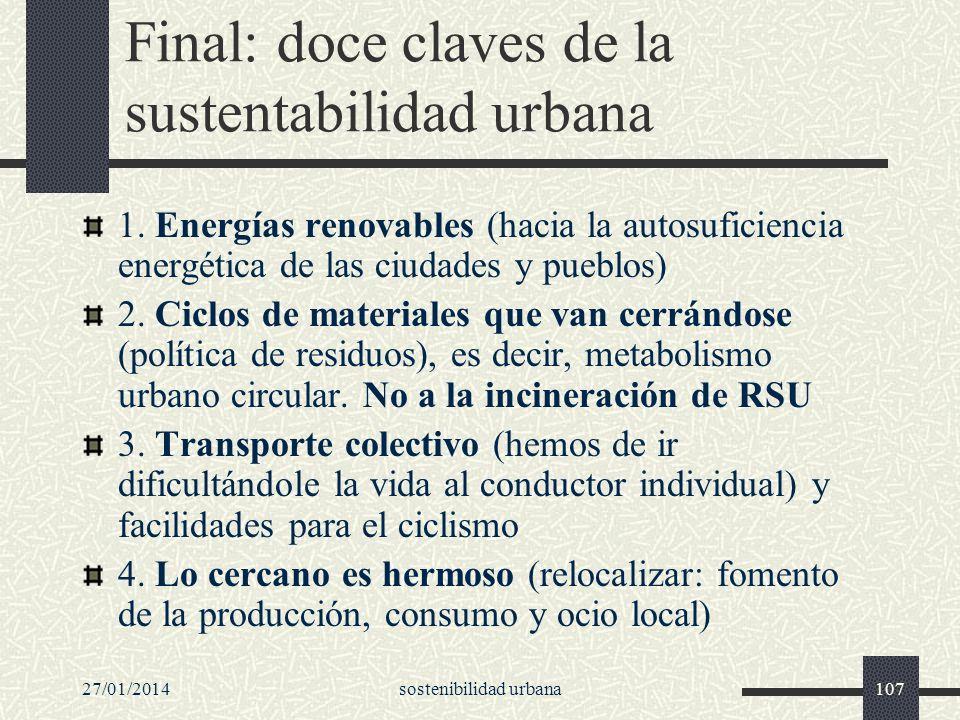 27/01/2014sostenibilidad urbana107 Final: doce claves de la sustentabilidad urbana 1. Energías renovables (hacia la autosuficiencia energética de las