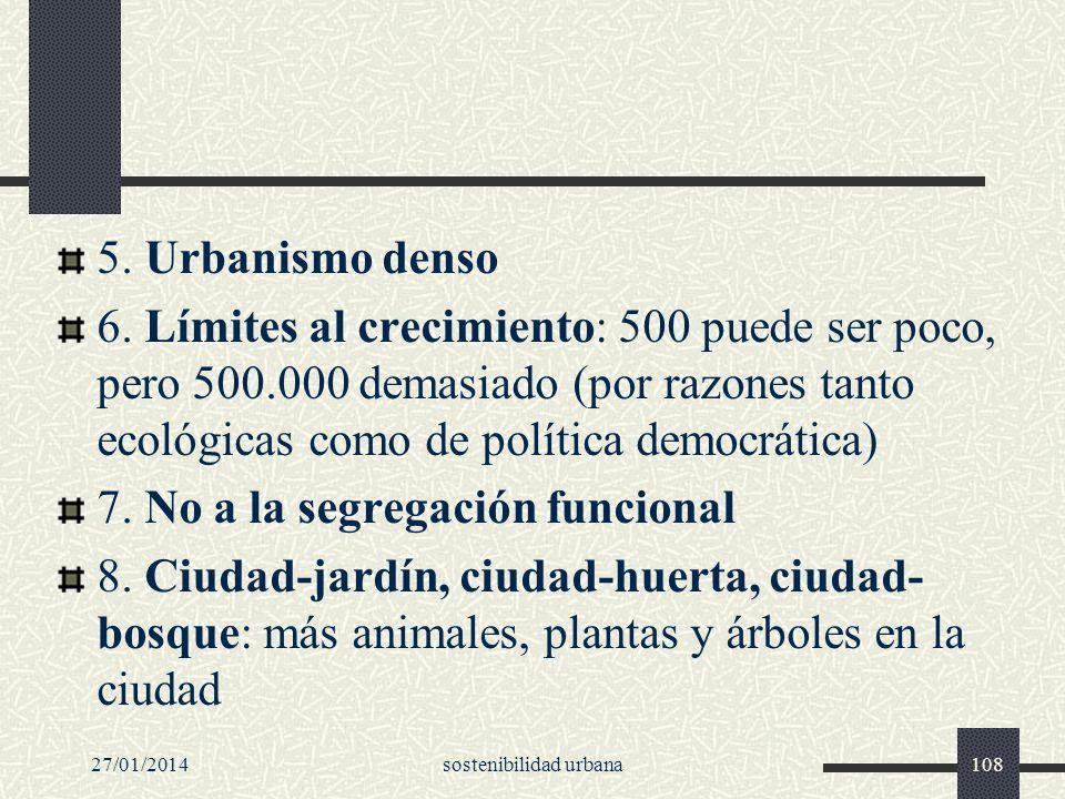 27/01/2014sostenibilidad urbana108 5. Urbanismo denso 6. Límites al crecimiento: 500 puede ser poco, pero 500.000 demasiado (por razones tanto ecológi