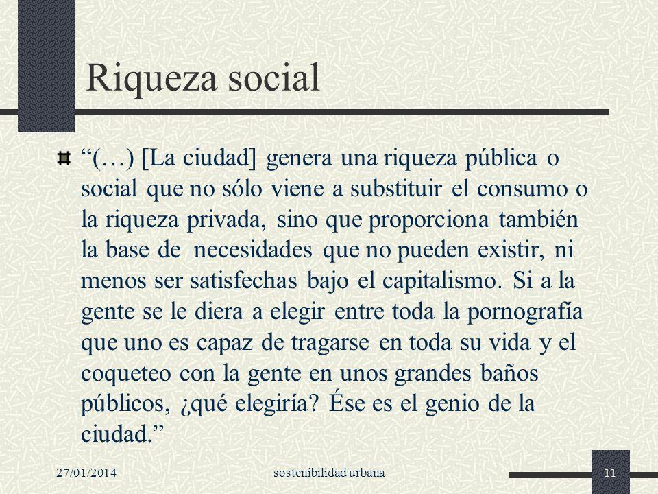 Riqueza social (…) [La ciudad] genera una riqueza pública o social que no sólo viene a substituir el consumo o la riqueza privada, sino que proporcion
