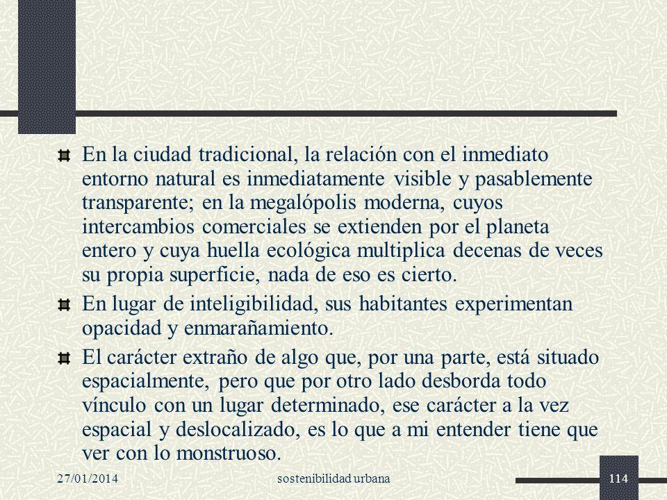 27/01/2014sostenibilidad urbana114 En la ciudad tradicional, la relación con el inmediato entorno natural es inmediatamente visible y pasablemente tra