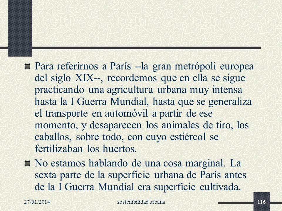 27/01/2014sostenibilidad urbana116 Para referirnos a París --la gran metrópoli europea del siglo XIX--, recordemos que en ella se sigue practicando un