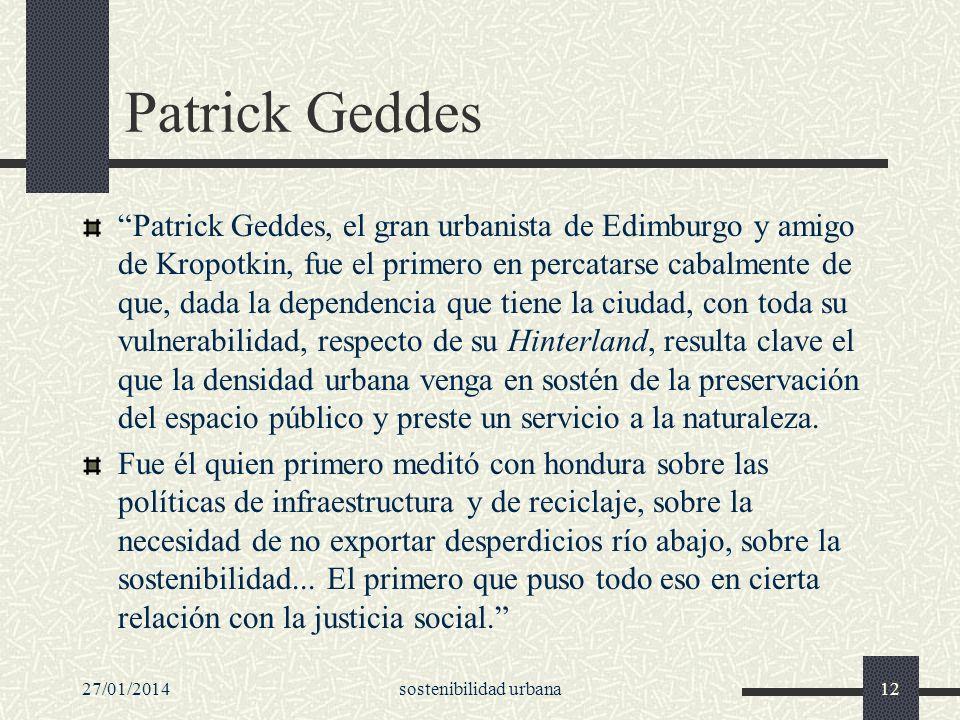 Patrick Geddes Patrick Geddes, el gran urbanista de Edimburgo y amigo de Kropotkin, fue el primero en percatarse cabalmente de que, dada la dependenci