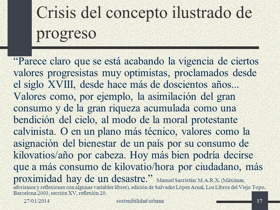 27/01/2014sostenibilidad urbana17 Crisis del concepto ilustrado de progreso Parece claro que se está acabando la vigencia de ciertos valores progresis