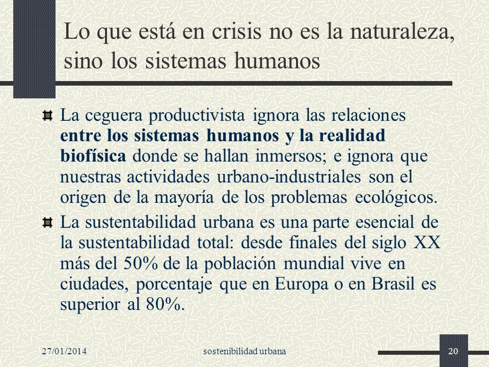 27/01/2014sostenibilidad urbana20 Lo que está en crisis no es la naturaleza, sino los sistemas humanos La ceguera productivista ignora las relaciones