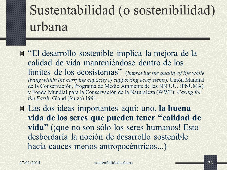 27/01/2014sostenibilidad urbana22 Sustentabilidad (o sostenibilidad) urbana El desarrollo sostenible implica la mejora de la calidad de vida mantenién