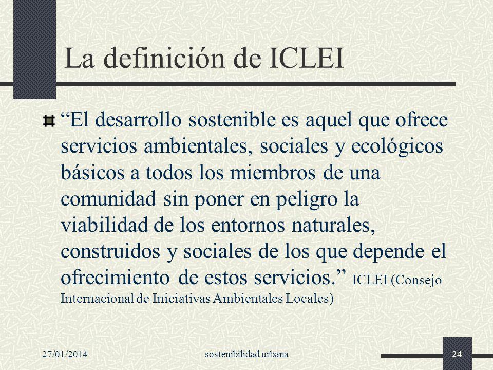 27/01/2014sostenibilidad urbana24 La definición de ICLEI El desarrollo sostenible es aquel que ofrece servicios ambientales, sociales y ecológicos bás