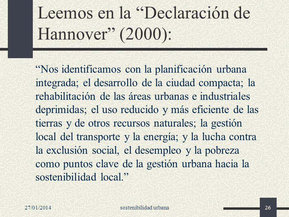 27/01/2014sostenibilidad urbana26 Leemos en la Declaración de Hannover (2000): Nos identificamos con la planificación urbana integrada; el desarrollo