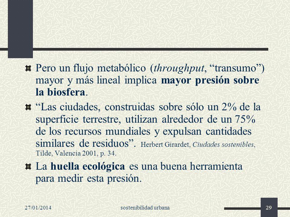 27/01/2014sostenibilidad urbana29 Pero un flujo metabólico (throughput, transumo) mayor y más lineal implica mayor presión sobre la biosfera. Las ciud