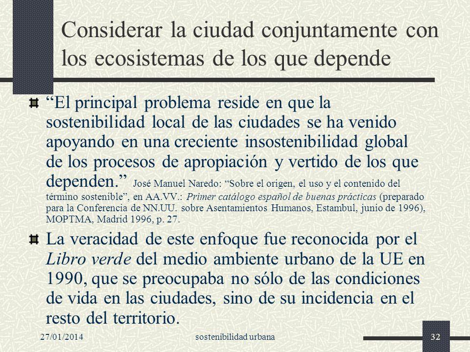 27/01/2014sostenibilidad urbana32 Considerar la ciudad conjuntamente con los ecosistemas de los que depende El principal problema reside en que la sos