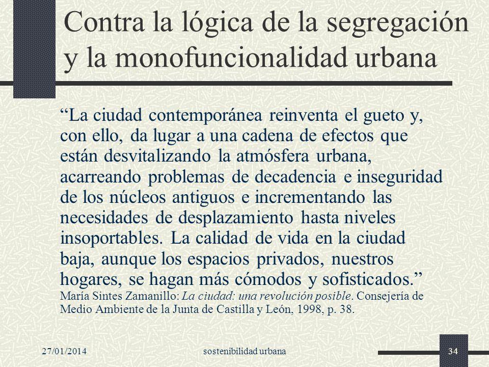 27/01/2014sostenibilidad urbana34 Contra la lógica de la segregación y la monofuncionalidad urbana La ciudad contemporánea reinventa el gueto y, con e