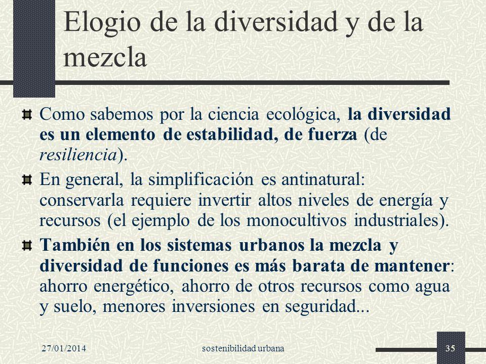 27/01/2014sostenibilidad urbana35 Elogio de la diversidad y de la mezcla Como sabemos por la ciencia ecológica, la diversidad es un elemento de estabi