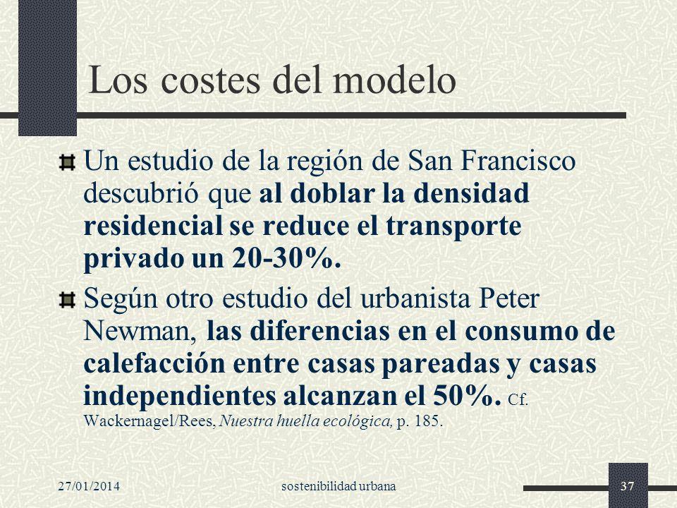 27/01/2014sostenibilidad urbana37 Los costes del modelo Un estudio de la región de San Francisco descubrió que al doblar la densidad residencial se re
