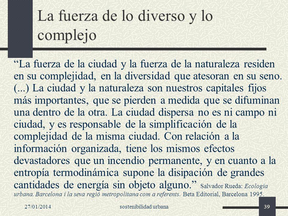 27/01/2014sostenibilidad urbana39 La fuerza de lo diverso y lo complejo La fuerza de la ciudad y la fuerza de la naturaleza residen en su complejidad,