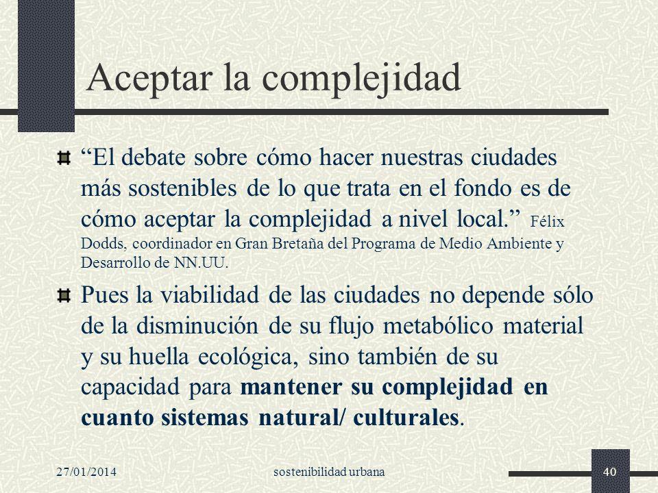 27/01/2014sostenibilidad urbana40 Aceptar la complejidad El debate sobre cómo hacer nuestras ciudades más sostenibles de lo que trata en el fondo es d