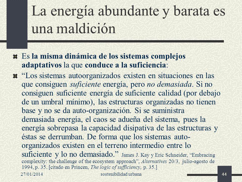 27/01/2014sostenibilidad urbana44 La energía abundante y barata es una maldición Es la misma dinámica de los sistemas complejos adaptativos la que con