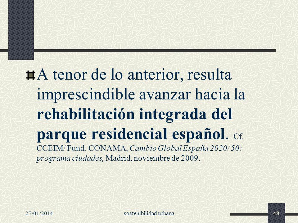 A tenor de lo anterior, resulta imprescindible avanzar hacia la rehabilitación integrada del parque residencial español. Cf. CCEIM/ Fund. CONAMA, Camb