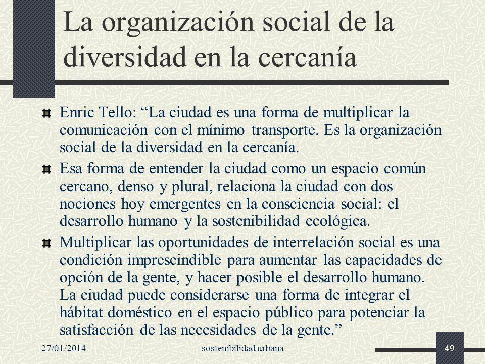 27/01/2014sostenibilidad urbana49 La organización social de la diversidad en la cercanía Enric Tello: La ciudad es una forma de multiplicar la comunic