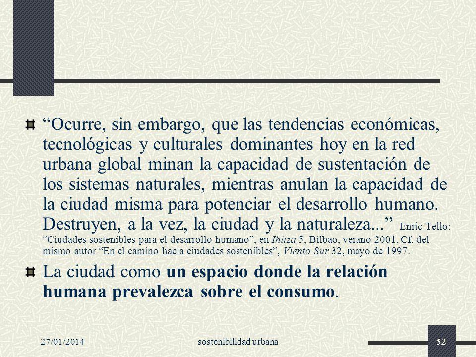 27/01/2014sostenibilidad urbana52 Ocurre, sin embargo, que las tendencias económicas, tecnológicas y culturales dominantes hoy en la red urbana global