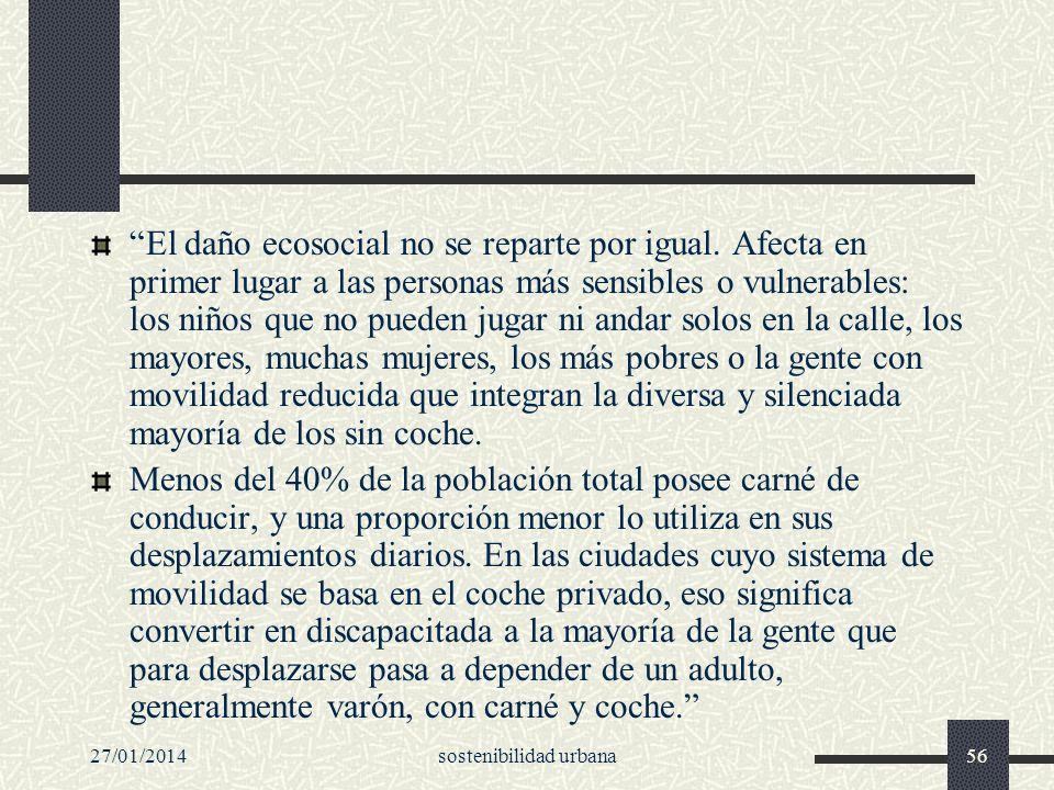27/01/2014sostenibilidad urbana56 El daño ecosocial no se reparte por igual. Afecta en primer lugar a las personas más sensibles o vulnerables: los ni