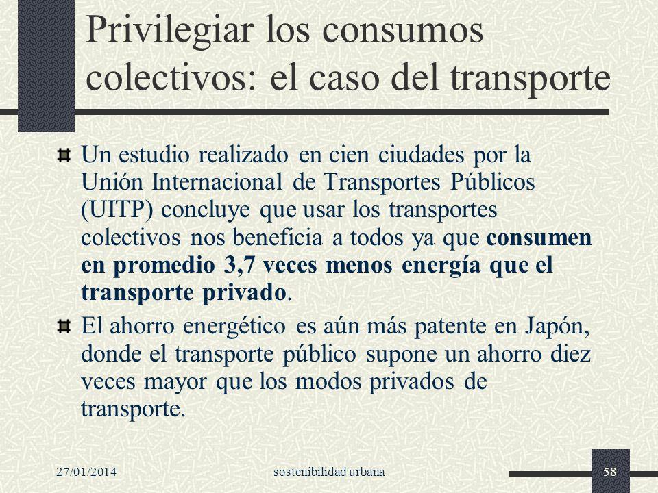 27/01/2014sostenibilidad urbana58 Privilegiar los consumos colectivos: el caso del transporte Un estudio realizado en cien ciudades por la Unión Inter