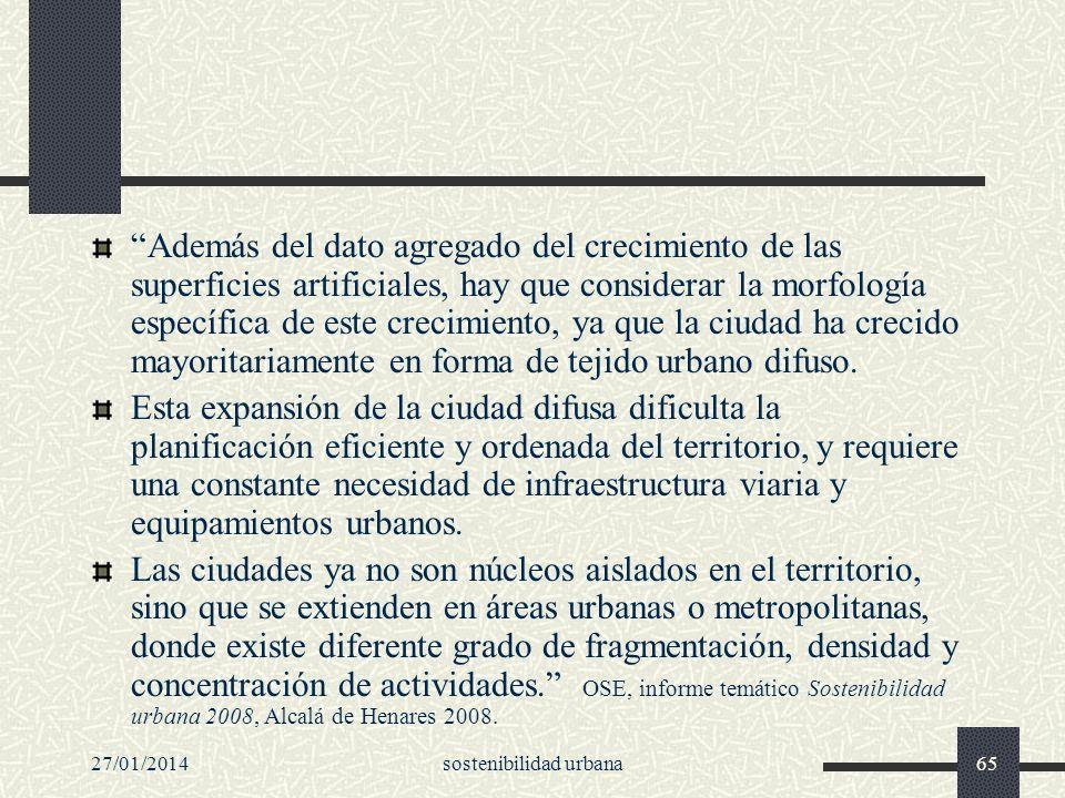 27/01/2014sostenibilidad urbana65 Además del dato agregado del crecimiento de las superficies artificiales, hay que considerar la morfología específic