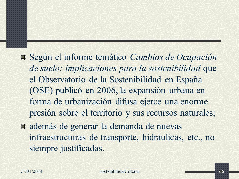 27/01/2014sostenibilidad urbana66 Según el informe temático Cambios de Ocupación de suelo: implicaciones para la sostenibilidad que el Observatorio de
