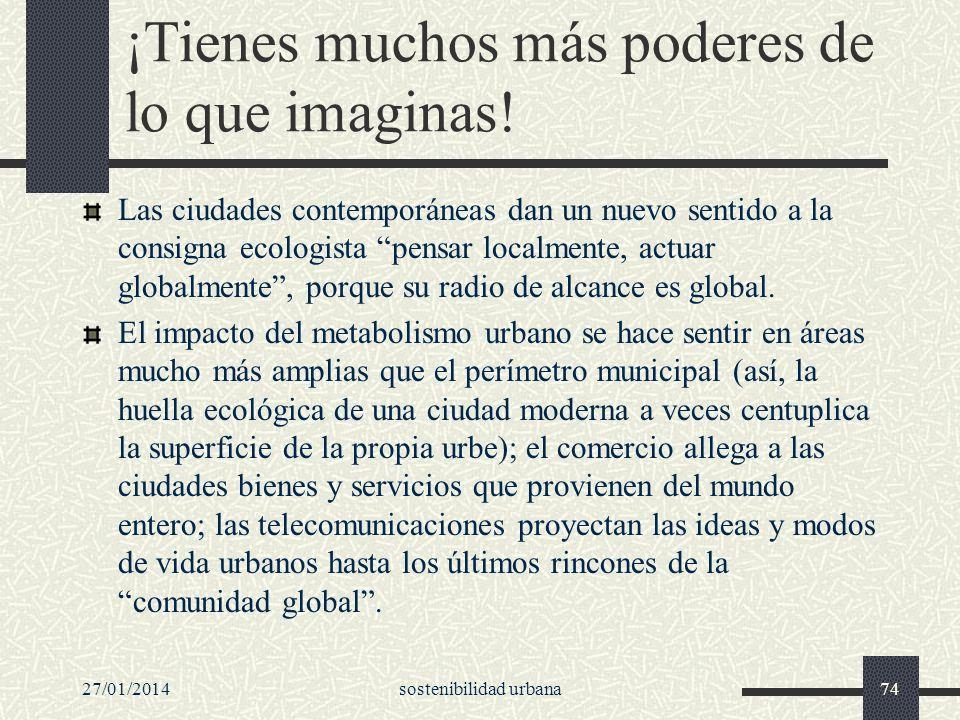 27/01/2014sostenibilidad urbana74 ¡Tienes muchos más poderes de lo que imaginas! Las ciudades contemporáneas dan un nuevo sentido a la consigna ecolog