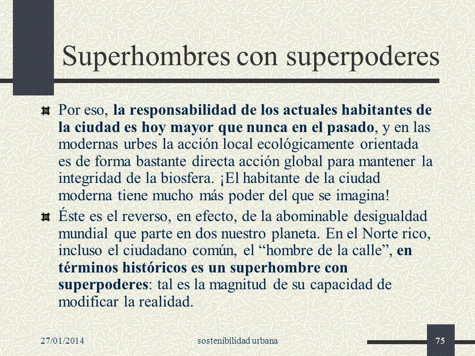 27/01/2014sostenibilidad urbana75 Superhombres con superpoderes Por eso, la responsabilidad de los actuales habitantes de la ciudad es hoy mayor que n
