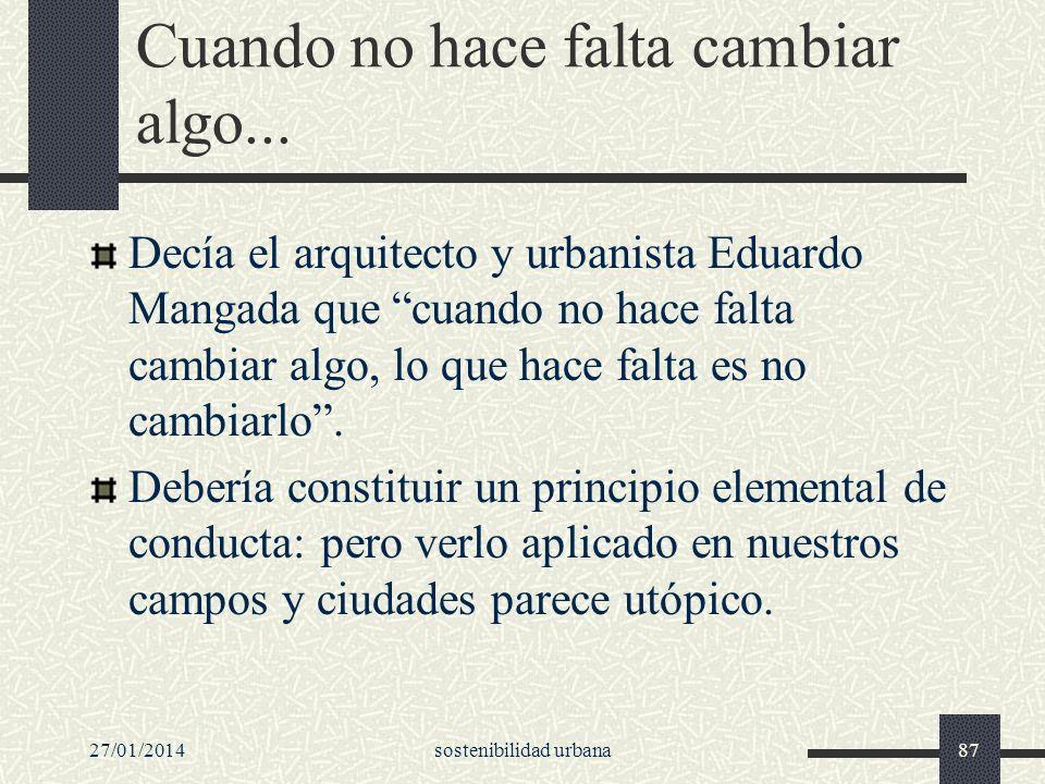 27/01/2014sostenibilidad urbana87 Cuando no hace falta cambiar algo... Decía el arquitecto y urbanista Eduardo Mangada que cuando no hace falta cambia