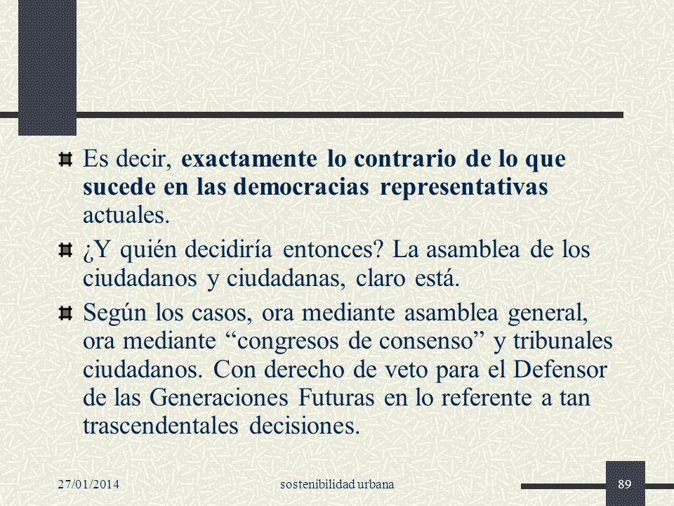27/01/2014sostenibilidad urbana89 Es decir, exactamente lo contrario de lo que sucede en las democracias representativas actuales. ¿Y quién decidiría