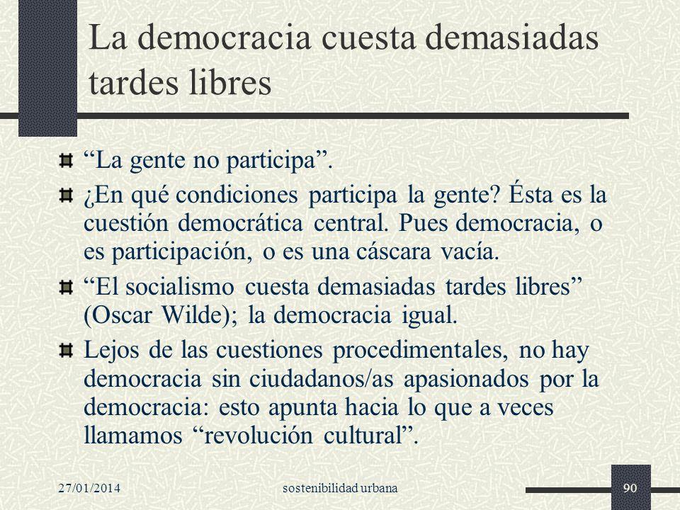 27/01/2014sostenibilidad urbana90 La democracia cuesta demasiadas tardes libres La gente no participa. ¿En qué condiciones participa la gente? Ésta es