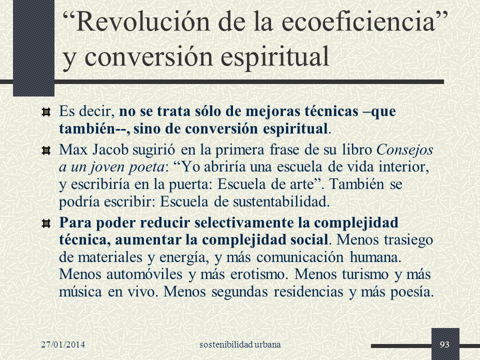 27/01/2014sostenibilidad urbana93 Revolución de la ecoeficiencia y conversión espiritual Es decir, no se trata sólo de mejoras técnicas –que también--